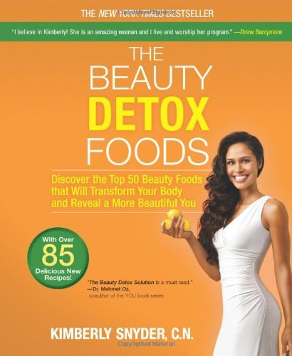 Kimberly Snyder The Beauty Detox Foods Discover The Top 50 Superfoods That Will Transfor