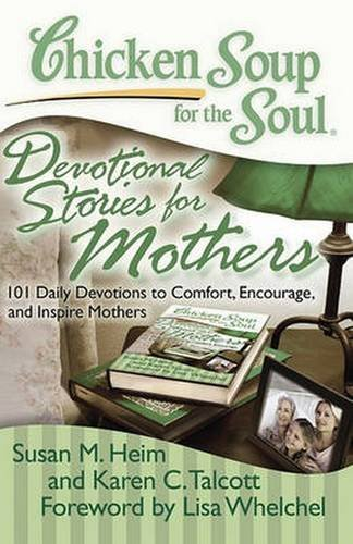 Susan M. Heim Chicken Soup For The Soul Devotional Stories For Mothers 101 Daily Devotio