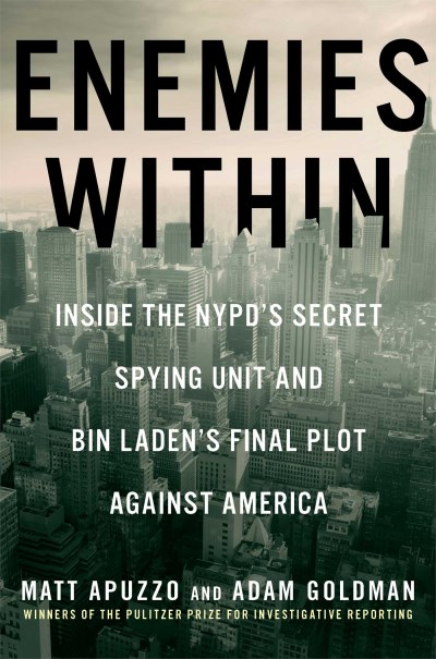 Matt Apuzzo Enemies Within Inside The Nypd's Secret Spying Unit And Bin Lade