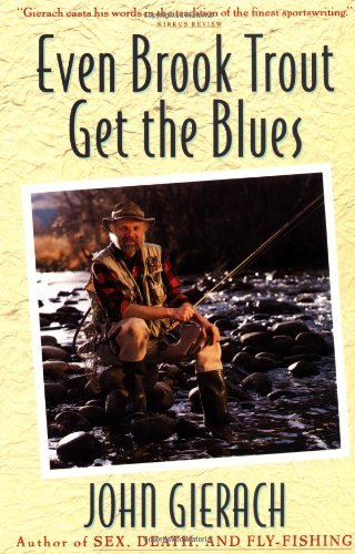 john-gierach-even-brook-trout-get-the-blues