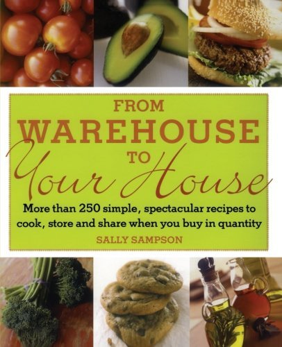 Sally Sampson From Warehouse To Your House More Than 250 Simple Spectacular Recipes To Cook