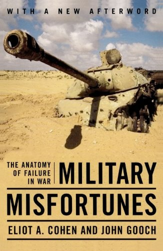 Eliot A. Cohen Military Misfortunes The Anatomy Of Failure In War Reissue
