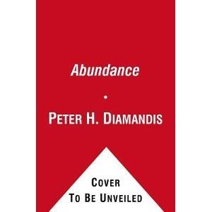 Peter H. Diamandis Abundance The Future Is Better Than You Think