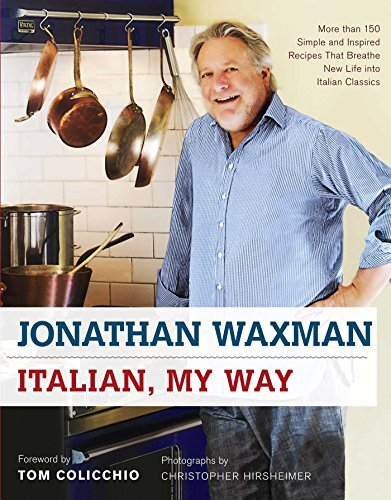 Jonathan Waxman Italian My Way More Than 150 Simple And Inspired Recipes That Br