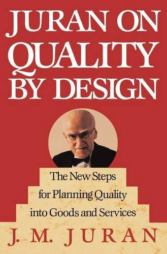 J. M. Juran Juran On Quality By Design The New Steps For Planning Quality Into Goods And