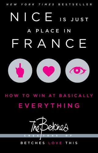 Betches Nice Is Just A Place In France How To Win At Basically Everything