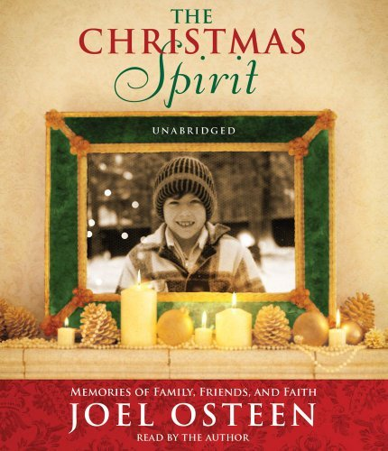 Joel Osteen The Christmas Spirit Memories Of Family Friends And Faith
