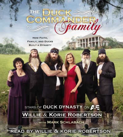 Willie Robertson The Duck Commander Family How Faith Family And Ducks Built A Dynasty