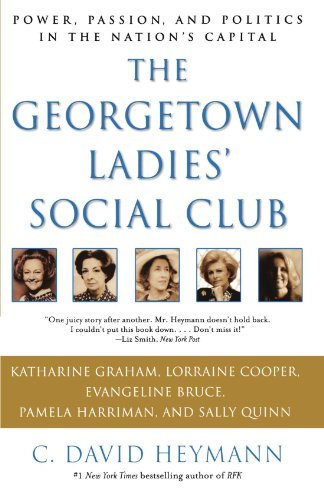 C. David Heymann The Georgetown Ladies' Social Club Power Passion And Politics In The Nation's Capi