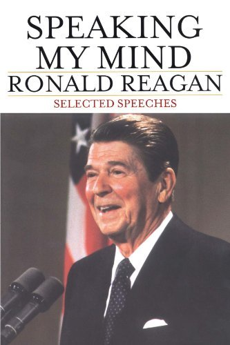 Ronald Reagan Speaking My Mind Selected Speeches