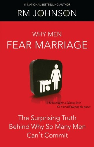 R. M. Johnson Why Men Fear Marriage The Surprising Truth Behind Why So Many Men Can't