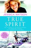 Jessica Watson True Spirit The True Story Of A 16 Year Old Australian Who Sa