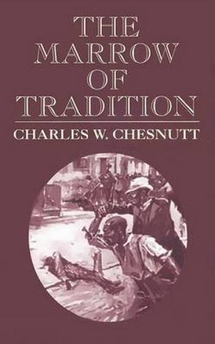 Charles W. Chesnutt The Marrow Of Tradition