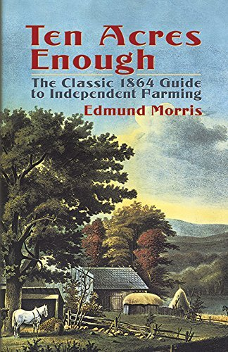edmund-morris-ten-acres-enough-the-classic-1864-guide-to-independent-farming