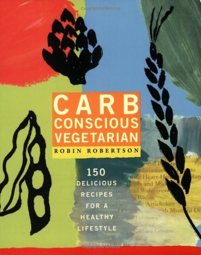 Robin Robertson Carb Conscious Vegetarian 150 Delicious Recipes For A Healthy Lifestyle