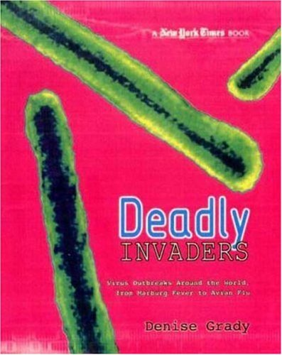 Denise Grady Deadly Invaders Virus Outbreaks Around The World From Marburg Fe