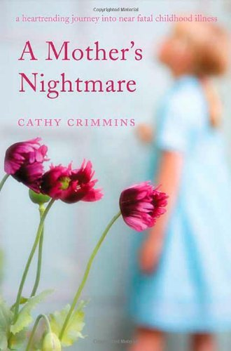 Cathy Crimmins A Mother's Nightmare A Heartrending Journey Into Near Fatal Childhood