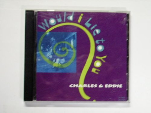 Charles & Eddie Would I Lie To You