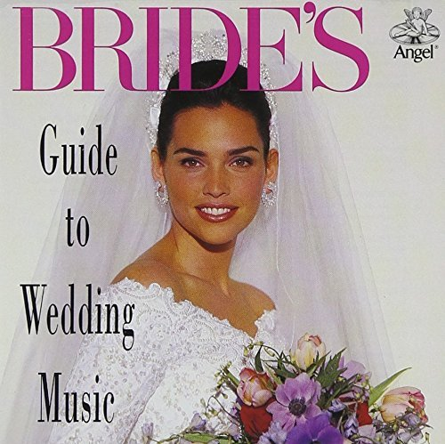 Bride's Guide To Wedding Music Bride's Guide To Wedding Music Clarke Pachelbel Schubert Bach Mendelssohn Wagner Handel