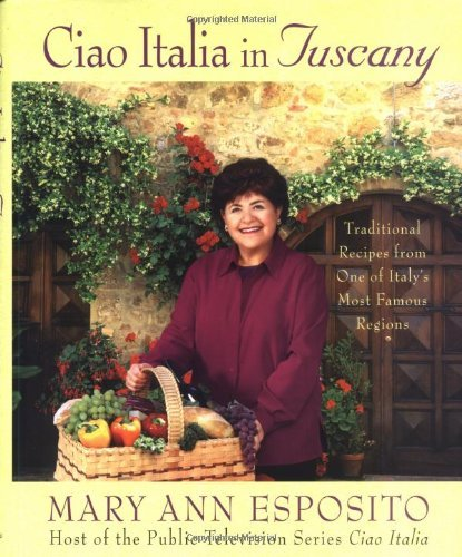 Mary Ann Esposito Ciao Italia In Tuscany Traditional Recipes From One Of Italy's Most Famo