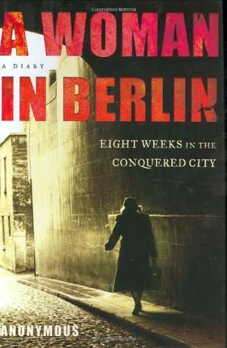 Anonymous A Woman In Berlin Eight Weeks In The Conquered City