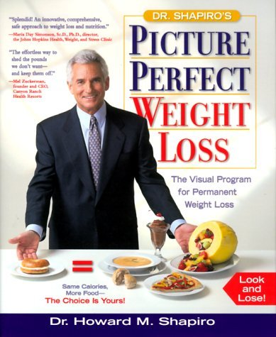Howard M. Shapiro Dr. Shapiro's Picture Perfect Weight Loss The Visual Program For Permanent Weight Loss