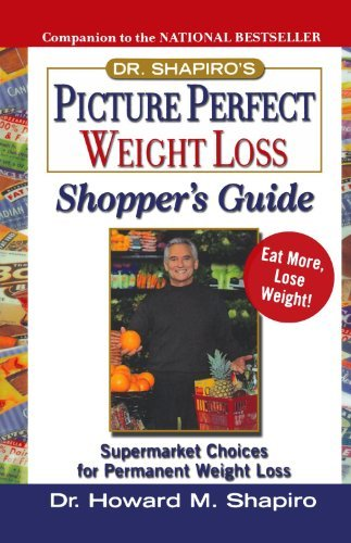 Howard M. Shapiro Dr. Shapiro's Picture Perfect Weight Loss Shopper' Supermarket Choices For Permanent Weight Loss