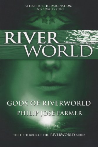 Philip Jose Farmer Gods Of Riverworld The Fifth Book Of The Riverworld Series