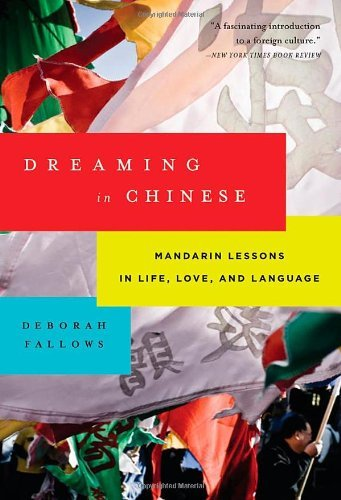 Deborah Fallows Dreaming In Chinese Mandarin Lessons In Life Love And Language