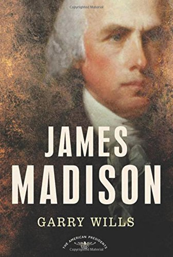 garry-wills-james-madison-the-american-presidents-series-the-4th-president