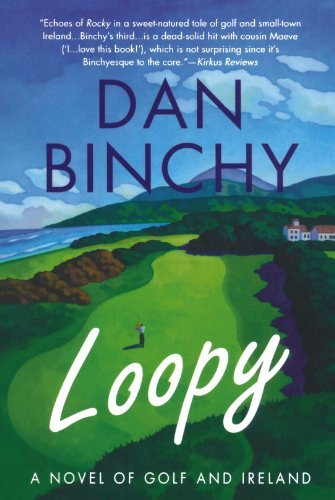 Dan Binchy Loopy A Novel Of Golf And Ireland