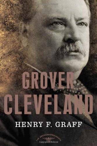 Henry F. Graff Grover Cleveland The American Presidents Series The 22nd And 24th