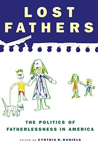 Cynthia R. Daniels Lost Fathers The Politics Of Fatherlessness In America