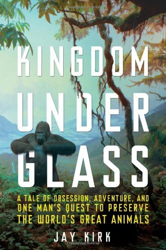 Jay Kirk Kingdom Under Glass A Tale Of Obsession Adventure And One Man's Que