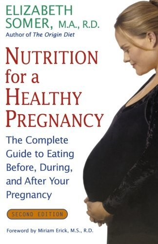 Elizabeth Somer Nutrition For A Healthy Pregnancy Revised Edition The Complete Guide To Eating Before During And 0002 Edition;revised