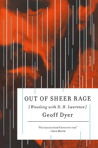 Geoff Dyer Out Of Sheer Rage Wrestling With D. H. Lawrence
