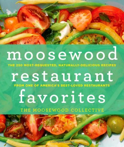 Moosewood Collective Moosewood Restaurant Favorites The 250 Most Requested Naturally Delicious Recip