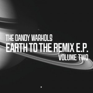 Dandy Warhols Earth To The Remix Ep