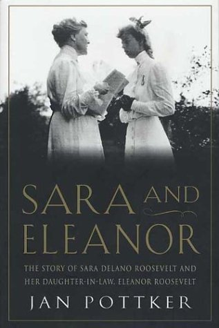 Jan Pottker Sara And Eleanor The Story Of Sara Delano Rooseve
