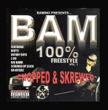 Bam 100% Freestyle Vol. 1 Bam 100% Freestyle Explicit Version Screwed Bam 100% Freestyle