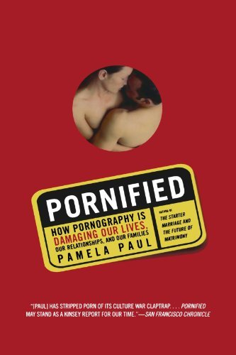 Pamela Paul Pornified How Pornography Is Damaging Our Lives Our Relati