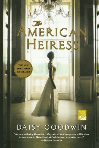 Daisy Goodwin The American Heiress