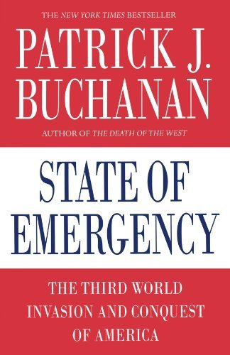 Patrick J. Buchanan State Of Emergency The Third World Invasion And Conquest Of America