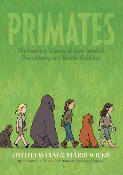 Jim Ottaviani Primates The Fearless Science Of Jane Goodall Dian Fossey