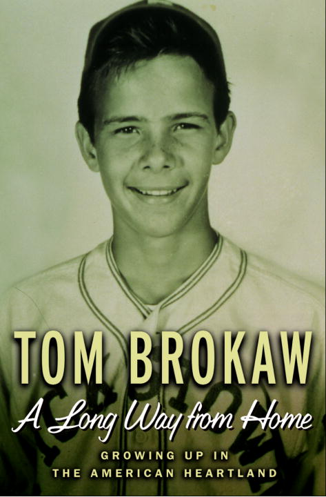 Tom Brokaw A Long Way From Home Growing Up In The American Heartland