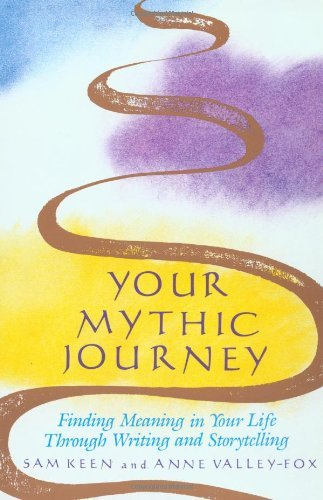 Sam Keen Your Mythic Journey Finding Meaning In Your Life Through Writing And
