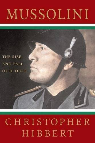 Christopher Hibbert Mussolini The Rise And Fall Of Il Duce