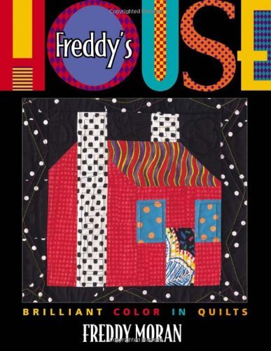 Freddy Moran Freddy's House Brilliant Color In Quilts