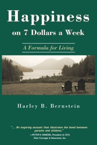 Harley B. Bernstein Happiness On 7 Dollars A Week A Formula For Living
