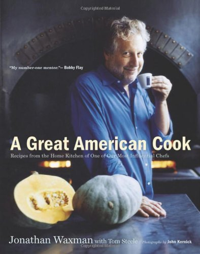 Jonathan Waxman A Great American Cook Recipes From The Home Kitchen Of One Of Our Most